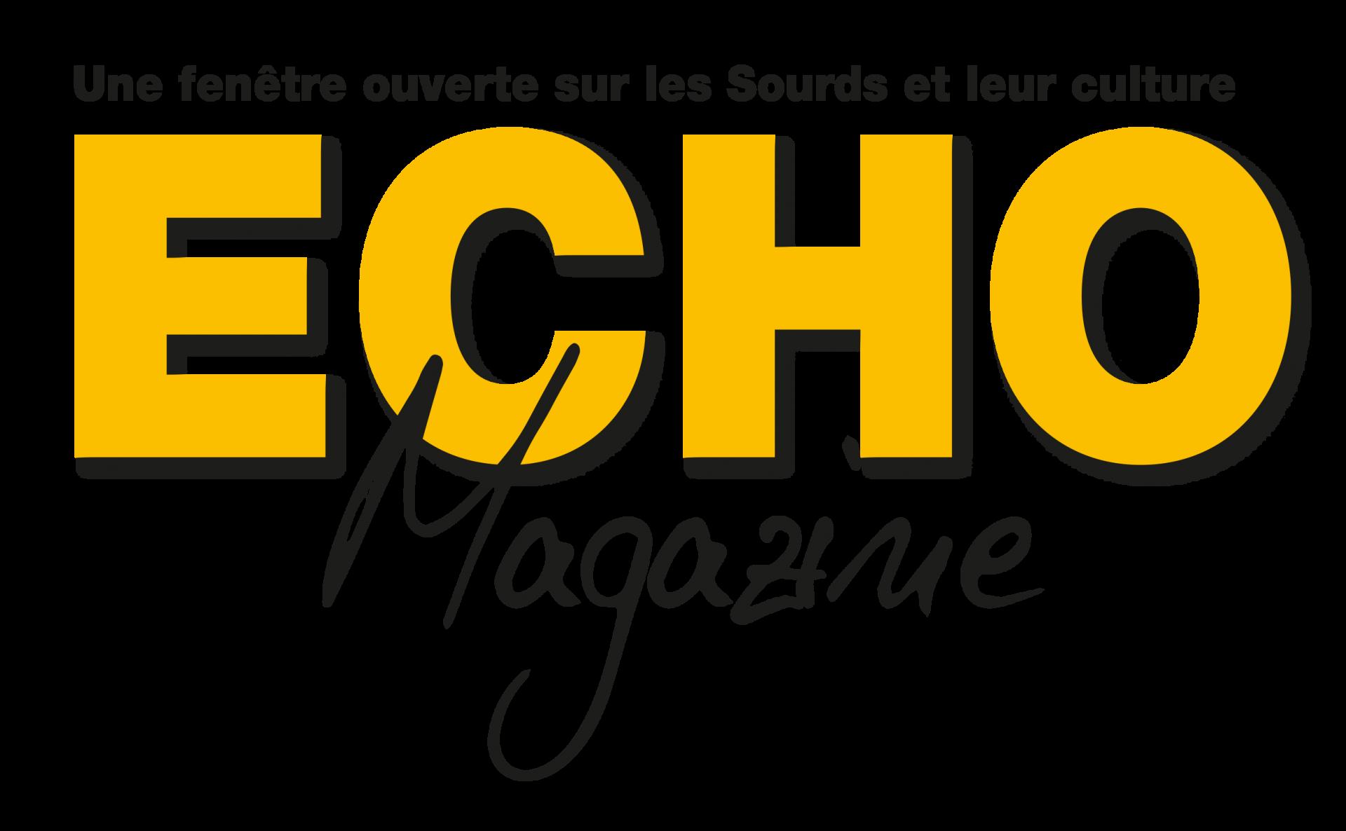 Echo Magazine :  chaque mois, chez vous, l'actualité des sourds !